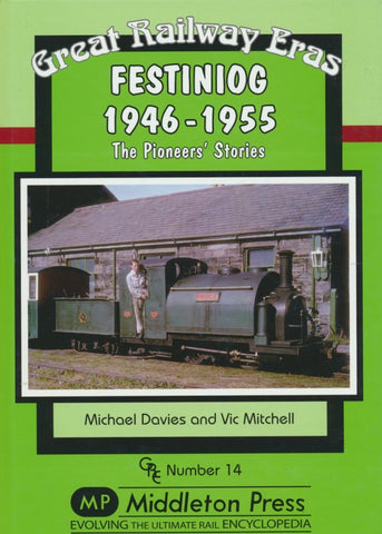 Festiniog 1946-1955 - The Pioneers' Stories (Great Railway Eras 14)