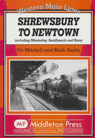 Shrewsbury to Newtown: Including Minsterley, Snailbeach and Kerry (Western Main Lines)