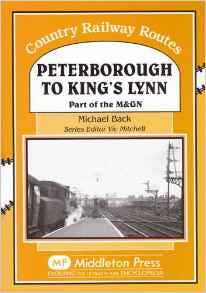 Peterborough to Kings Lynn: Part of the M&GN (Country Railway Routes) .