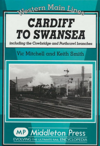 Cardiff to Swansea: Including the Cowbridge and Porthcawl Branches (Western Main Lines)