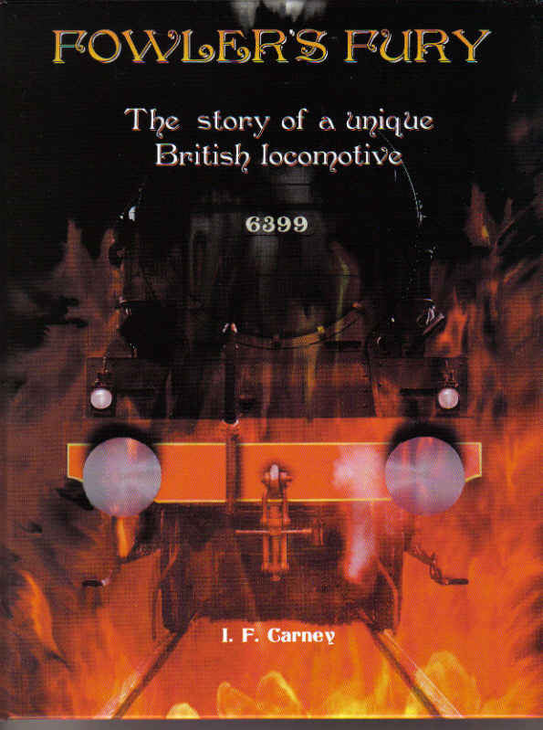 Fowler's Fury - The Story of a Unique British Locomotive