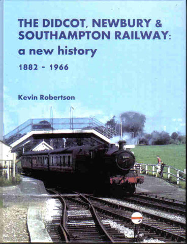 SECONDHAND The Didcot, Newbury & Southampton Railway: A New History 1882-1966