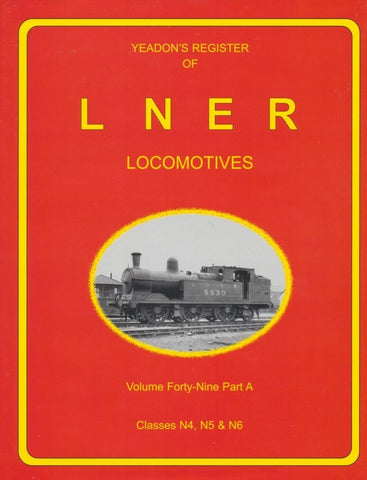 Yeadon's Register of LNER Locomotives, Volume 49A - Classes N4, N5 & N6