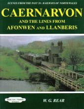 Caernarvon and the Lines from Afonwen and Llanberis (Scenes from the Past 28)