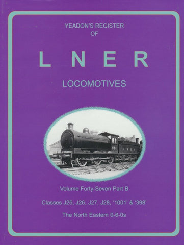 Yeadon's Register of LNER Locomotives, Volume 47B - Classes J25, J26, J27 ,J28, 1001 & 398 The North Eastern 0-6-0s