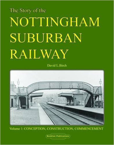The Story of the Nottingham Suburban Railway - Volume 1