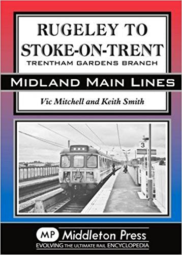 Rugeley to Stoke-on-Trent via Stone Including Trentham Gardens Branch (Midland Main Lines) .