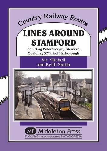 Lines Around Stamford: Including Peterborough, Sleaford, Spalding & Market Harborough (Country Railway Routes)