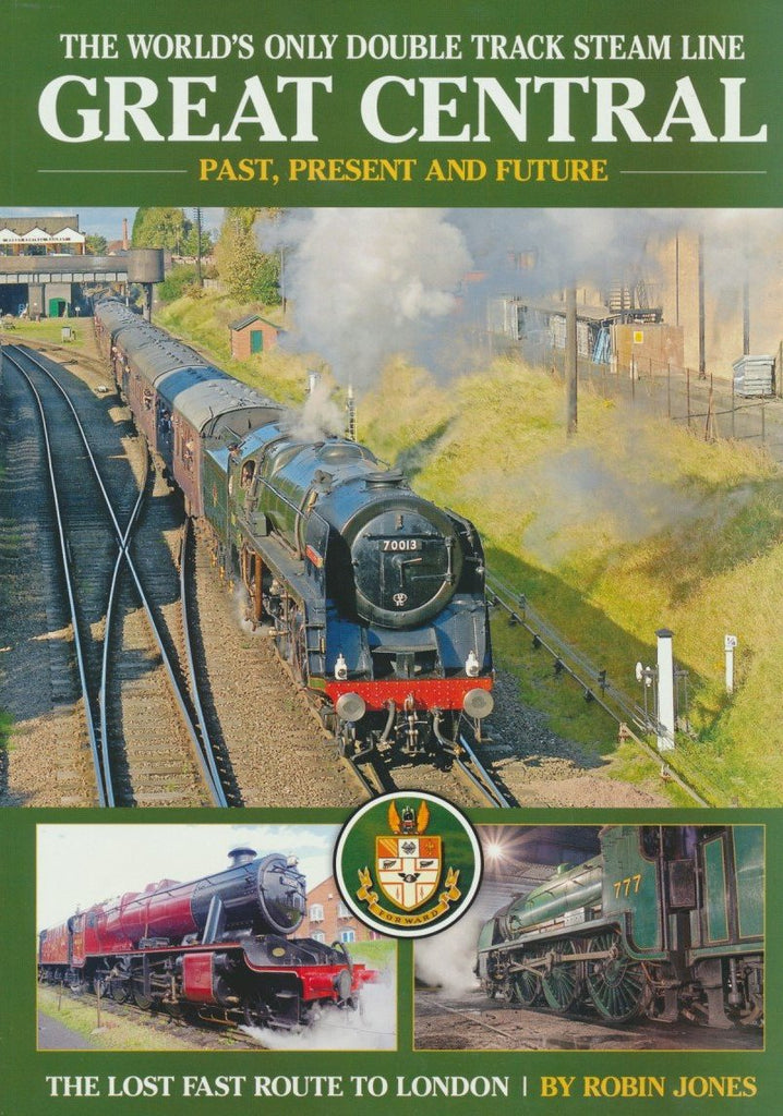 Great Central Railway: Past, Present & Future