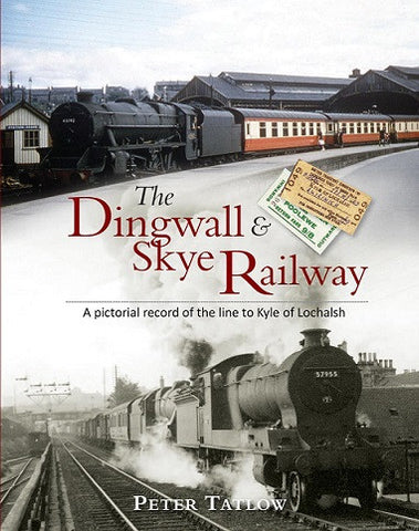 The Dingwall & Skye Railway, A Pictorial Record of the Line To Kyle of Lochalsh