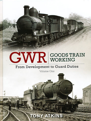 GWR Goods Train Working, From Development to Guard Duties, Volume One