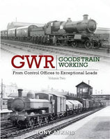 GWR Goods Train Working: From Control Offices to Exceptional Loads Volume Two