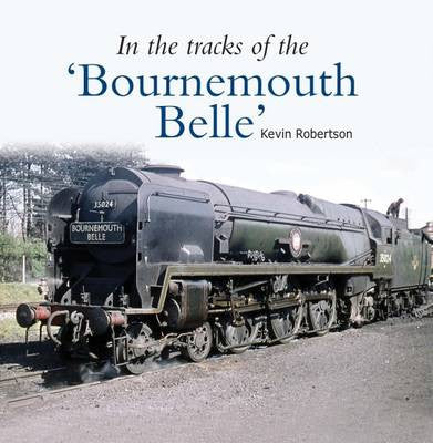 In The Tracks of The 'Bournemouth Belle'
