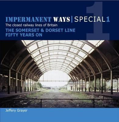 Impermanent Ways Special 1 - The Somerset & Dorset Line Fifty Years On