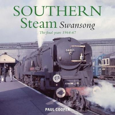 Southern Steam Swansong : The Final Years 1964-67