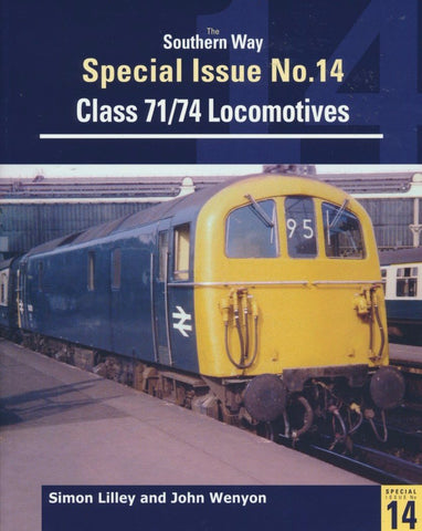 Southern Way Special Issue No. 14: Class 71/74 Locomotives .