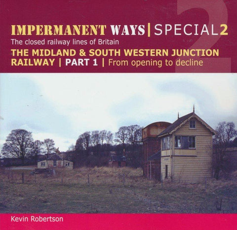 Impermanent Ways Special 2 - Midland & South Western Junction Railway Part 1