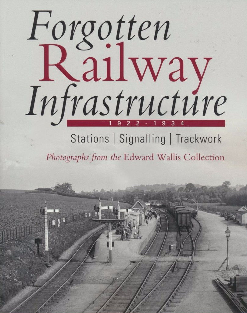 Forgotten Railway Infrastructure 1922 - 1934 : Stations, Signalling, Trackwork
