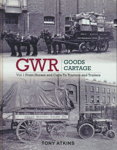 GWR Goods Cartage: Volume 1 From Horses and Carts to Tractors and Trailers
