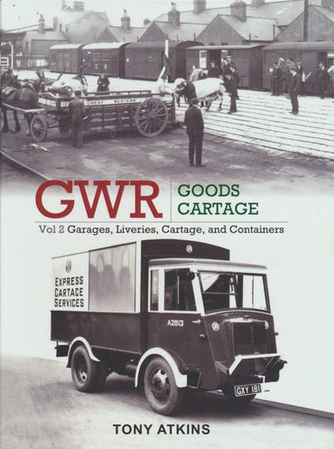 GWR Goods Cartage: Volume 2 Garages, Liveries, Cartage and Containers