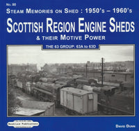 Scottish Region Engine Sheds & Their Motive Power, The 63 Group: 63A to 63D (Steam Memories on Shed: 1950's - 1960's, No. 80)