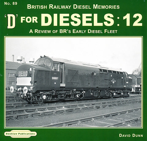 D for Diesels:12 (British Railway Diesel Memories No 89)