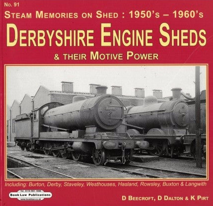 Derbyshire Engine Sheds & their Motive Power (Steam Memories on Shed: 1950's - 1960's, No. 91)