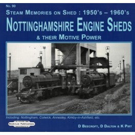 Nottinghamshire Engine Sheds & Their Motive Power (Steam Memories on Shed: 1950's - 1960's, No. 90) .