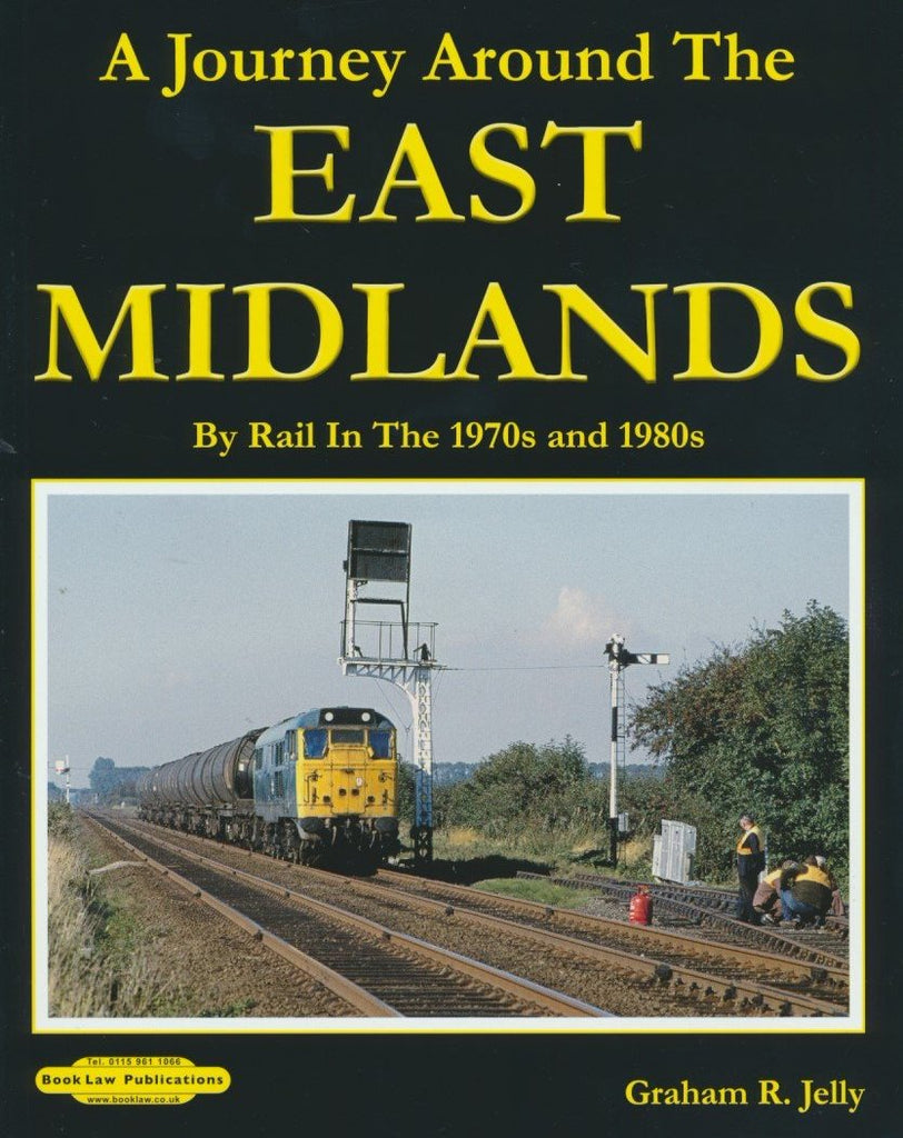 A Journey Around The East Midlands by Rail in the 1970s and 1980s .