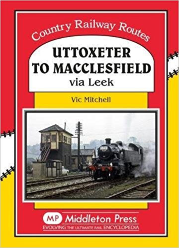 Uttoxeter to Macclesfield via Leek (Country Railway Routes) .