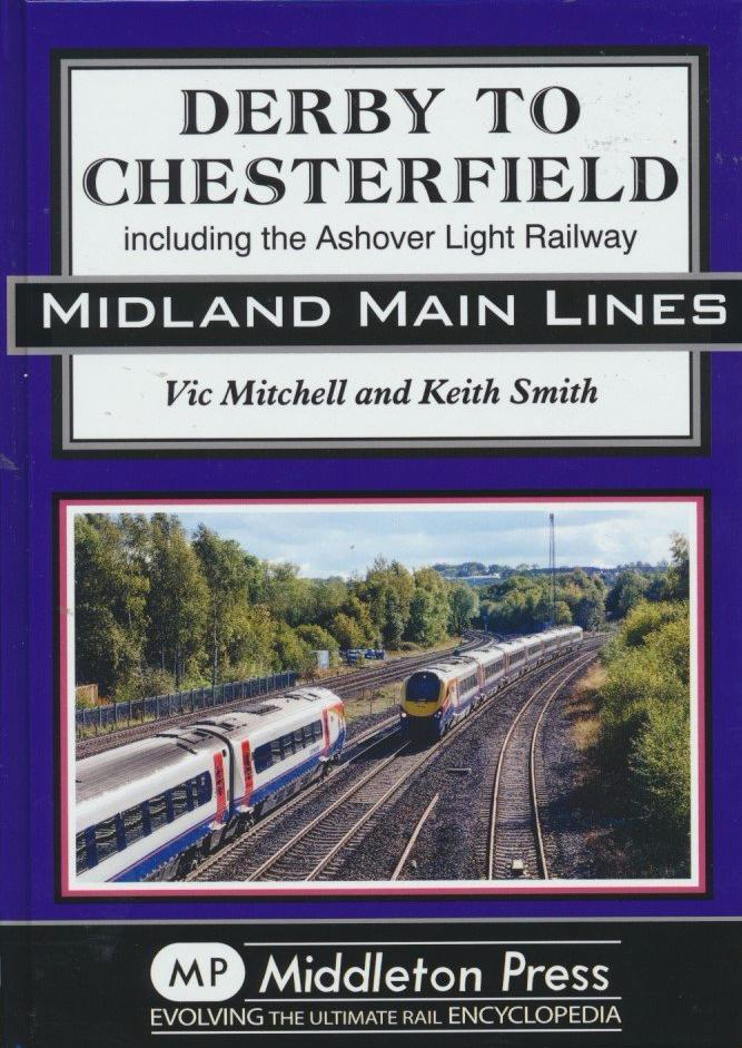 Derby To Chesterfield including the Ashover Light Railway (Midland Main Lines) .