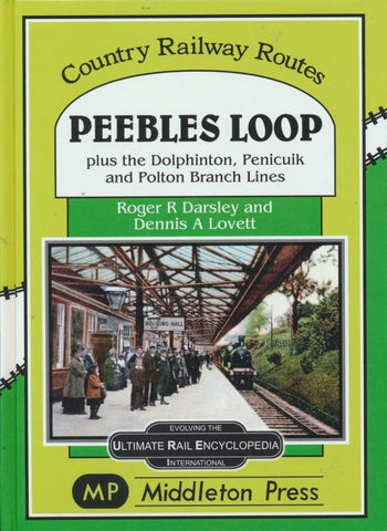 Peebles Loop: plus the Dolphinton, Penicuik and Polton Branch Lines (Country Railway Routes)