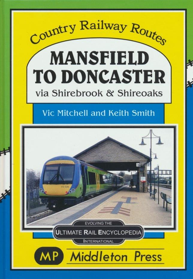 Mansfield to Doncaster: via Shirebrook and Shireoakes (Country Railway Routes) .