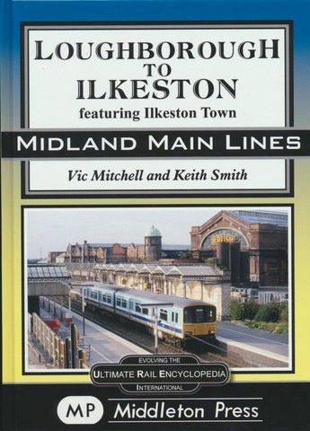 Loughborough To Ilkeston: featuring Ilkeston Town (Midland Main Lines)
