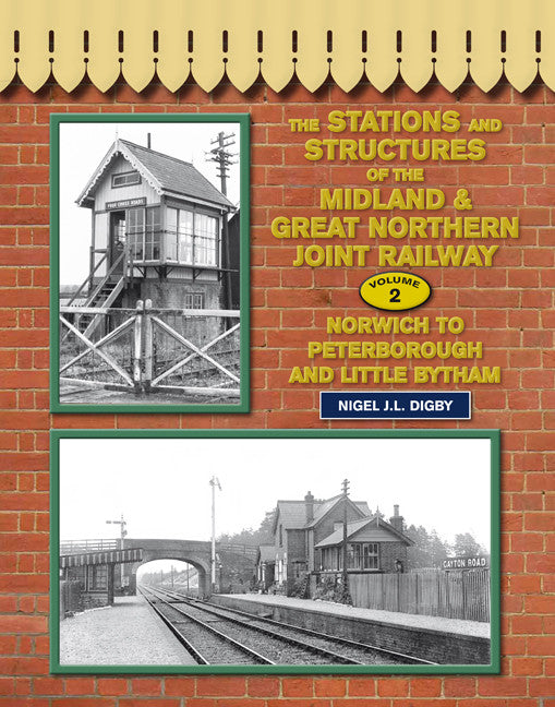 The Stations & Structures of the Midland & Great Northern Joint Railway, volume 2