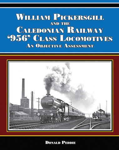 William Pickersgill and the Caledonian Railway '956' Class Locomotives, An Objective Assessment