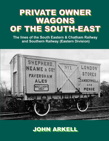 Private Owner Wagons of The South-East, The Lines of The South Eastern & Chatham Railway and Southern Railway (Eastern Division)
