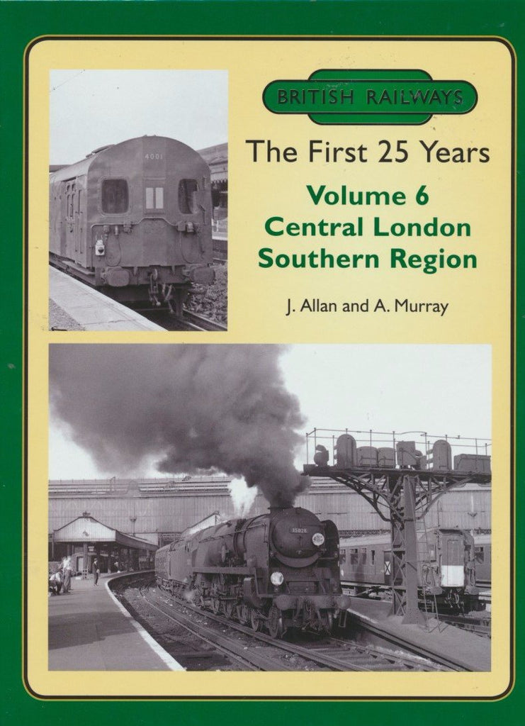 British Railways The First 25 Years, Volume 6: Central London Southern Region