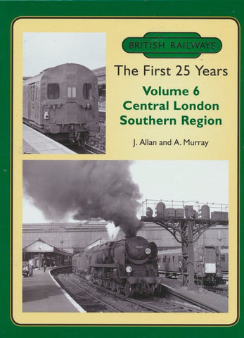 British Railways The First 25 Years Volume 6: Central London Southern Region