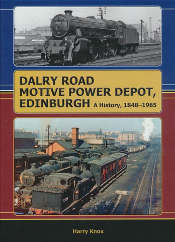 Dalry Road Motive Power Depot Edinburgh - A History, 1848-1965