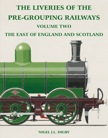 The Liveries of the Pre-Grouping Railways Volume Two - The East of England and Scotland
