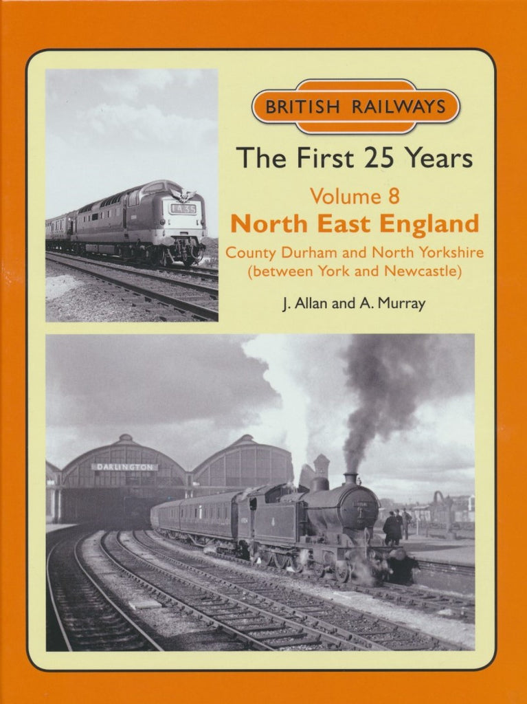 British Railways The First 25 Years Volume 8: North East England
