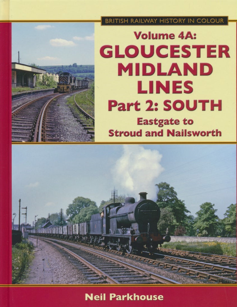 Gloucester Midland Lines Part 2 : South - Eastgate to Stroud & Nailsworth (British Railway History in Colour Volume 4A)