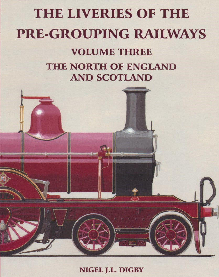 The Liveries of the Pre-Grouping Railways Volume Three - The North of England and Scotland
