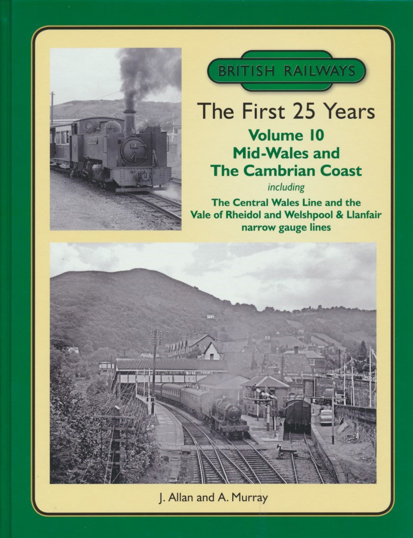 British Railways The First 25 Years Volume 10: Mid Wales and the Cambrian Coast