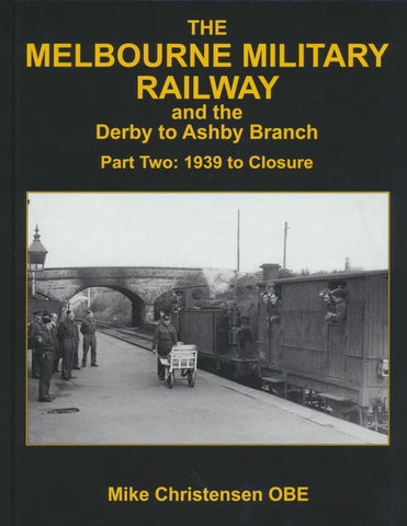 The Melbourne Military Railway and the Derby to Ashby Branch, Part Two: 1939 to Closure