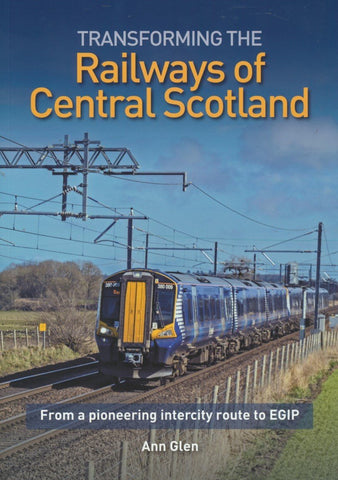 Transforming the Railways of Central Scotland : From the pioneering intercity route to EGIP