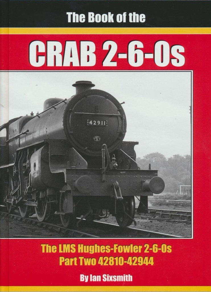 The Book of the Crab 2-6-0s: The LMS Hughes-Fowler 2-6-0s Part Two 42810-42944