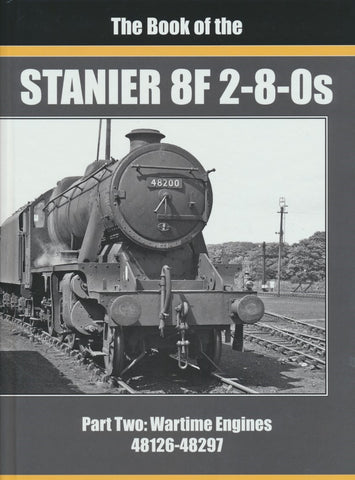 The Book of the STANIER 8F 2-8-0s Part Two: Wartime Engines (48126-48297)