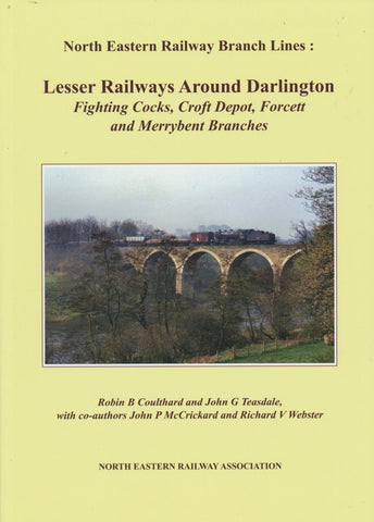 North Eastern Railway Branch Lines: Lesser Railways Around Darlington Fighting Cocks, Croft Depot, Forcett and Merrybent Branches
